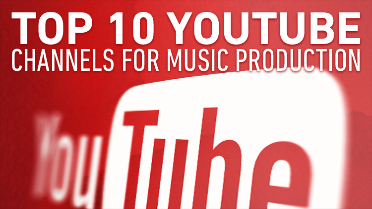 Top 10 Youtube Tutorial Channels for Music Production